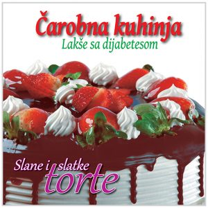 Slane i slatke torte, Kuvar za dijabetičare Čarobna kuhinja
